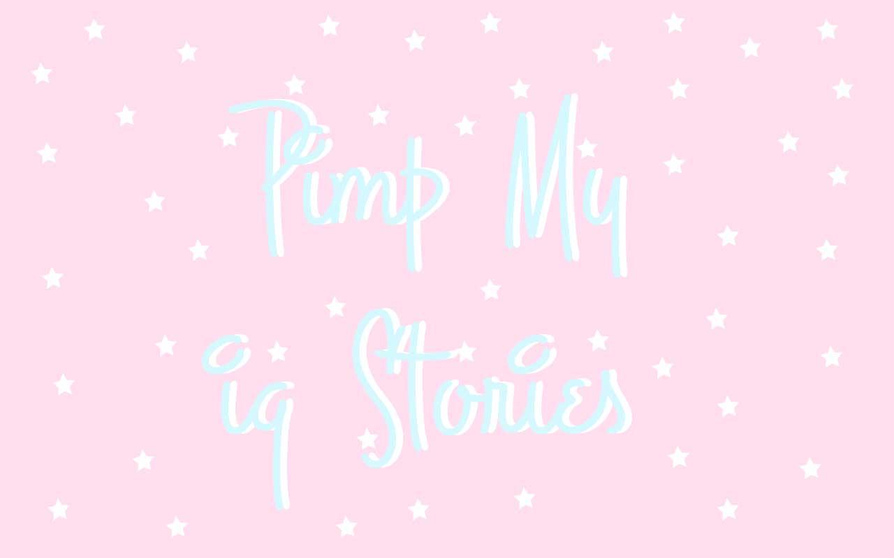 PIMP MY IG STORIES